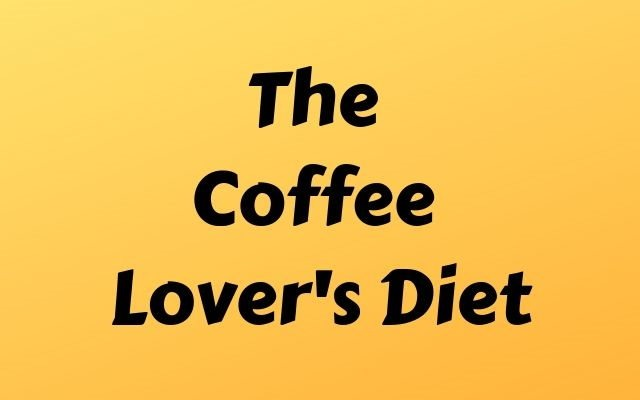 The Coffee Lover's Diet – 10 Ideas from the Book