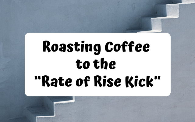 "Roasting Coffee to the ""Rate of Rise Kick"""