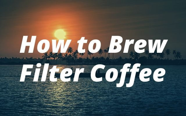 How to Brew Filter Coffee