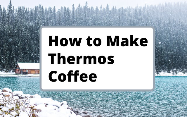 How To Make Coffee Using A Thermos Flask