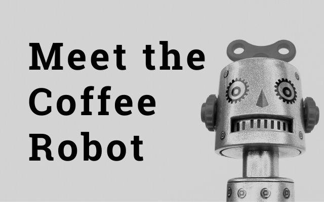 Meet the Coffee Robot